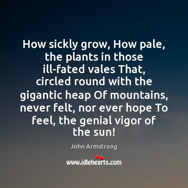 How sickly grow, How pale, the plants in those ill-fated vales That, Image