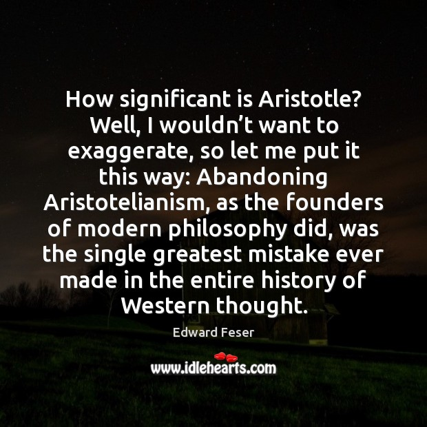 How significant is Aristotle? Well, I wouldn't want to exaggerate, so Image