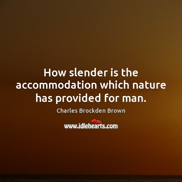 Image, How slender is the accommodation which nature has provided for man.