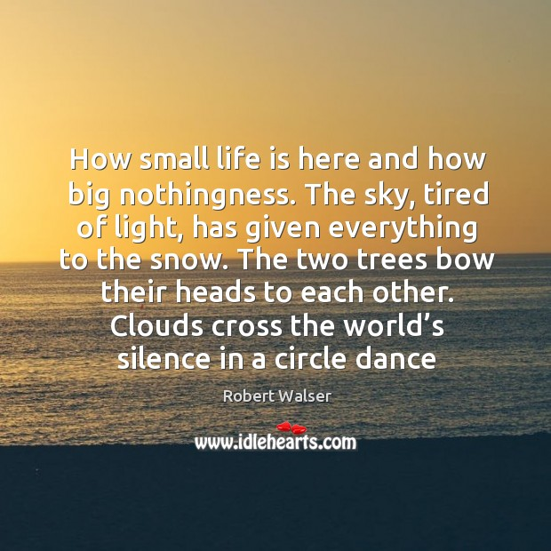 How small life is here and how big nothingness. The sky, tired Image