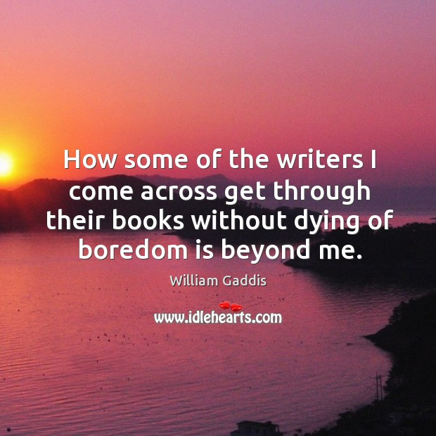 How some of the writers I come across get through their books without dying of boredom is beyond me. Image
