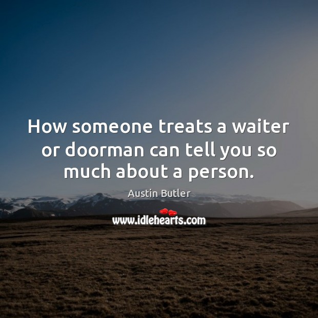 Image, How someone treats a waiter or doorman can tell you so much about a person.