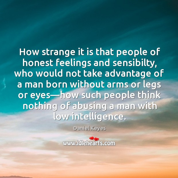 How strange it is that people of honest feelings and sensibilty, who Image