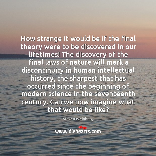 How strange it would be if the final theory were to be Steven Weinberg Picture Quote