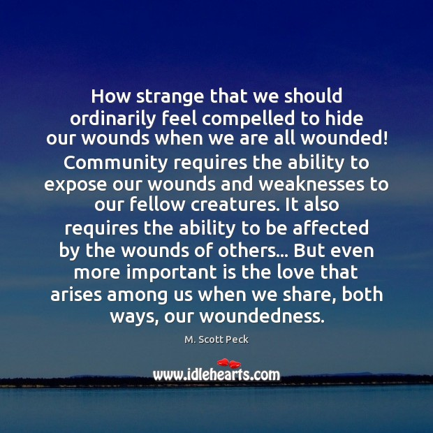 Image, How strange that we should ordinarily feel compelled to hide our wounds