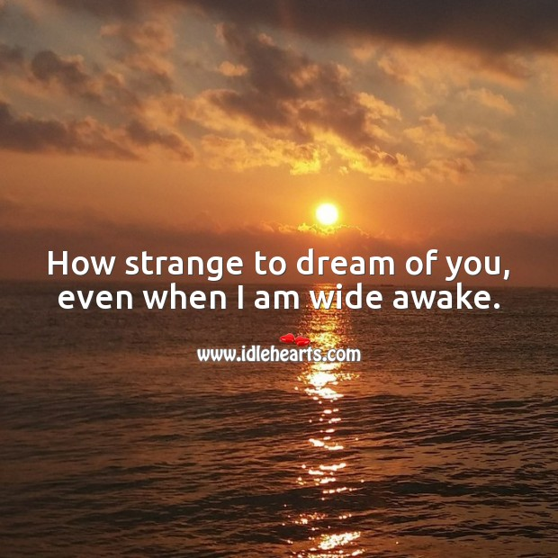 How strange to dream of you, even when I am wide awake. Cute Love Quotes Image