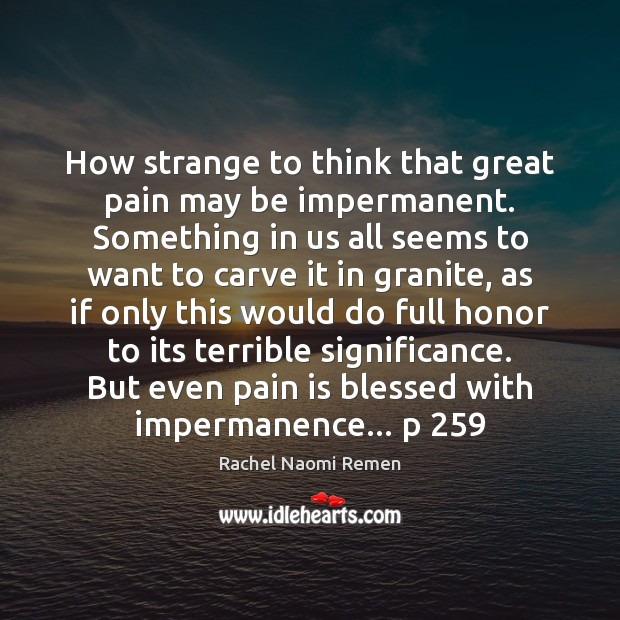 How strange to think that great pain may be impermanent. Something in Pain Quotes Image
