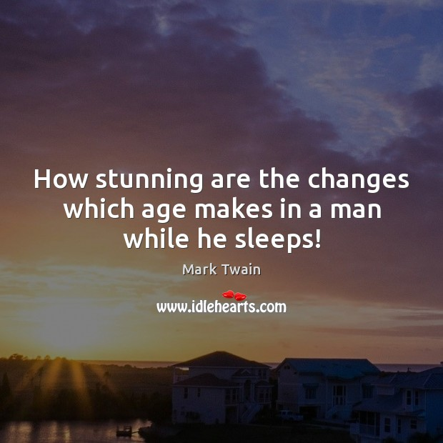 Image, How stunning are the changes which age makes in a man while he sleeps!