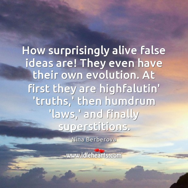 How surprisingly alive false ideas are! They even have their own evolution. Image
