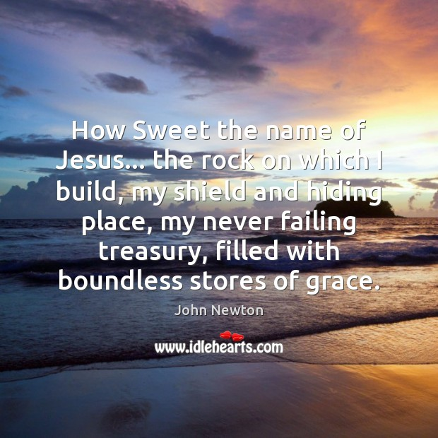 Image, How Sweet the name of Jesus… the rock on which I build,