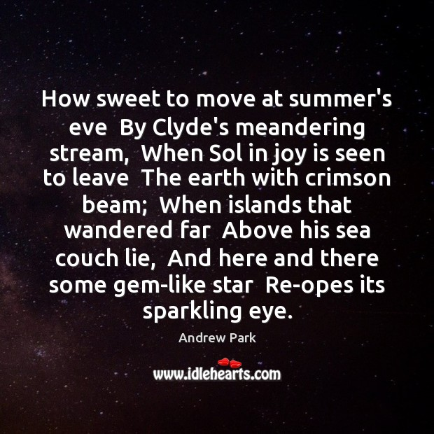 Image, How sweet to move at summer's eve  By Clyde's meandering stream,  When