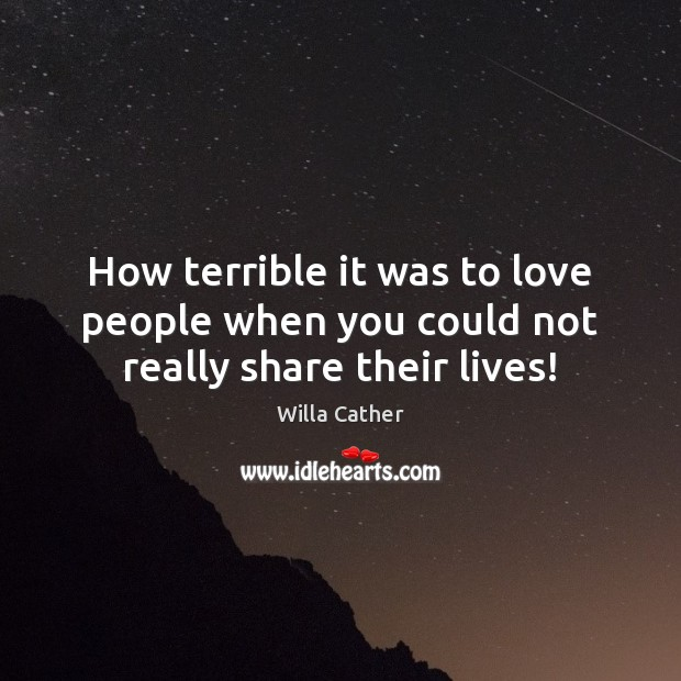 How terrible it was to love people when you could not really share their lives! Image