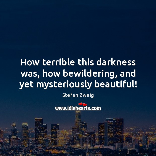 Image, How terrible this darkness was, how bewildering, and yet mysteriously beautiful!