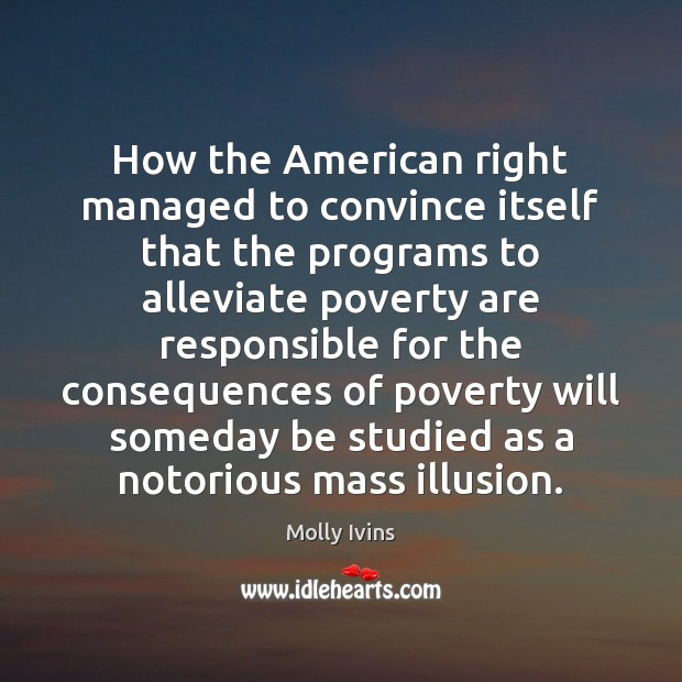 How the American right managed to convince itself that the programs to Molly Ivins Picture Quote