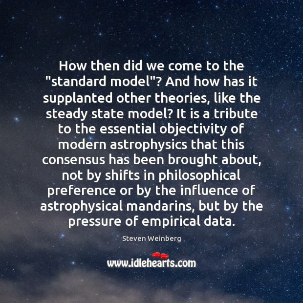 """How then did we come to the """"standard model""""? And how has Steven Weinberg Picture Quote"""