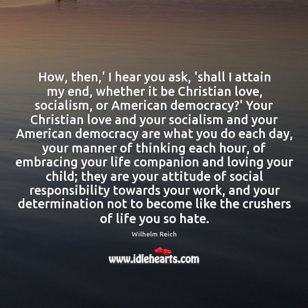 How, then,' I hear you ask, 'shall I attain my end, Social Responsibility Quotes Image