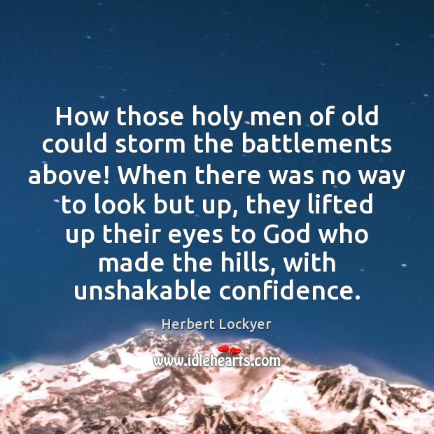 How those holy men of old could storm the battlements above! When Herbert Lockyer Picture Quote