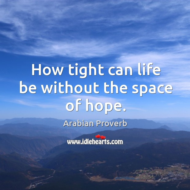 How tight can life be without the space of hope. Arabian Proverbs Image