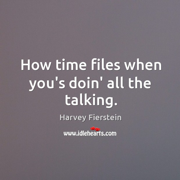 How time files when you's doin' all the talking. Image