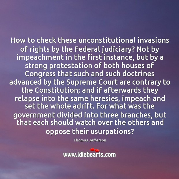 How to check these unconstitutional invasions of rights by the Federal judiciary? Image