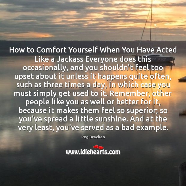 Image, How to Comfort Yourself When You Have Acted Like a Jackass Everyone