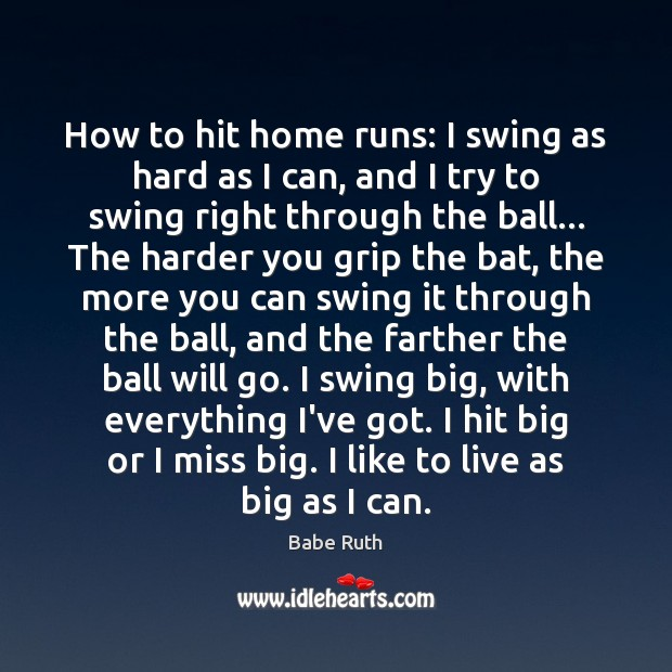 How to hit home runs: I swing as hard as I can, Babe Ruth Picture Quote