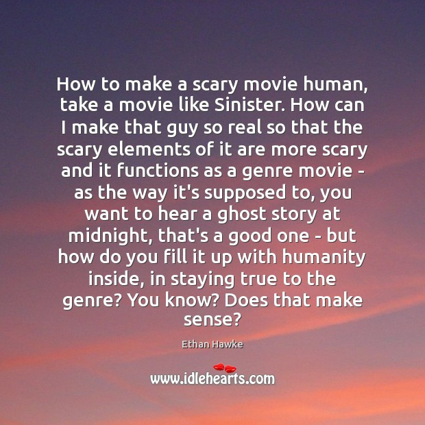 How to make a scary movie human, take a movie like Sinister. Image