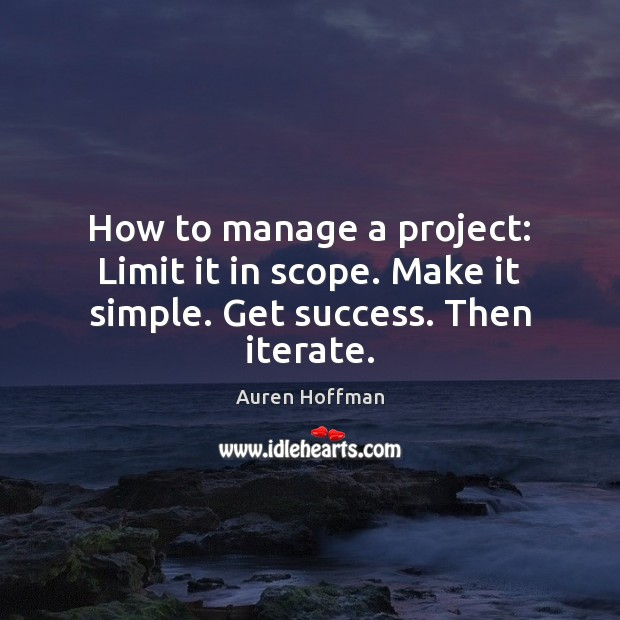 Image, How to manage a project: Limit it in scope. Make it simple. Get success. Then iterate.