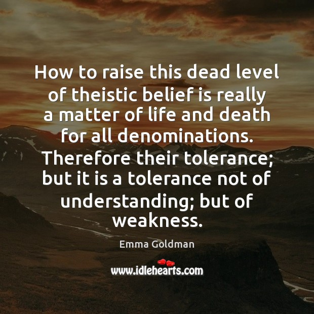 How to raise this dead level of theistic belief is really a Belief Quotes Image