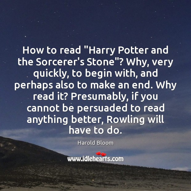 """How to read """"Harry Potter and the Sorcerer's Stone""""? Why, very quickly, Harold Bloom Picture Quote"""
