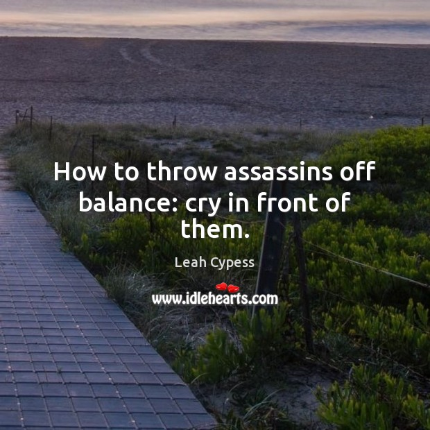 How to throw assassins off balance: cry in front of them. Image