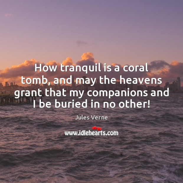 How tranquil is a coral tomb, and may the heavens grant that Image