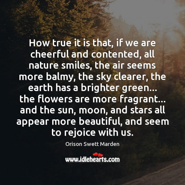 How true it is that, if we are cheerful and contented, all Image