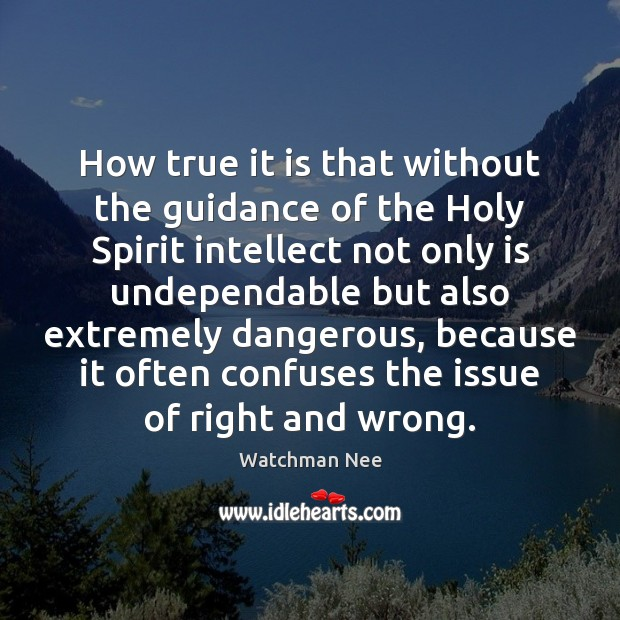 How true it is that without the guidance of the Holy Spirit Image
