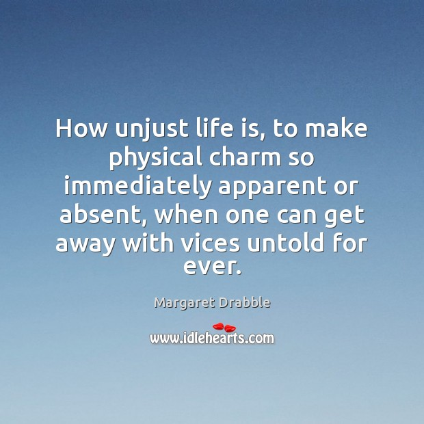 How unjust life is, to make physical charm so immediately apparent or Image
