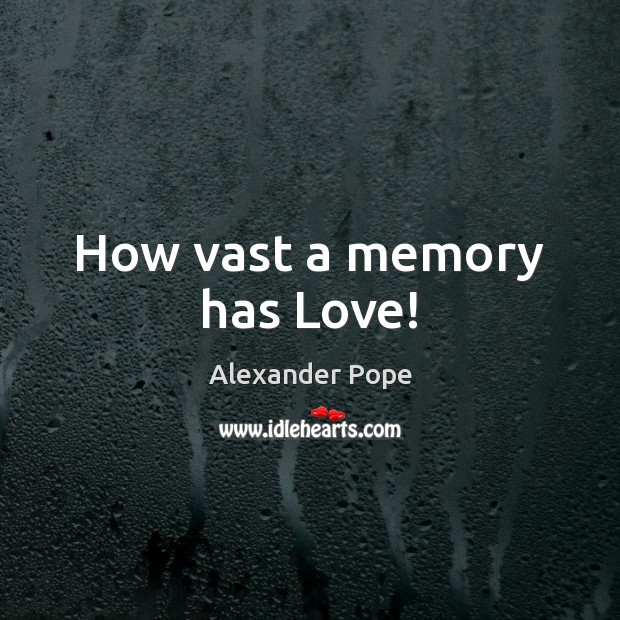 How vast a memory has Love! Image
