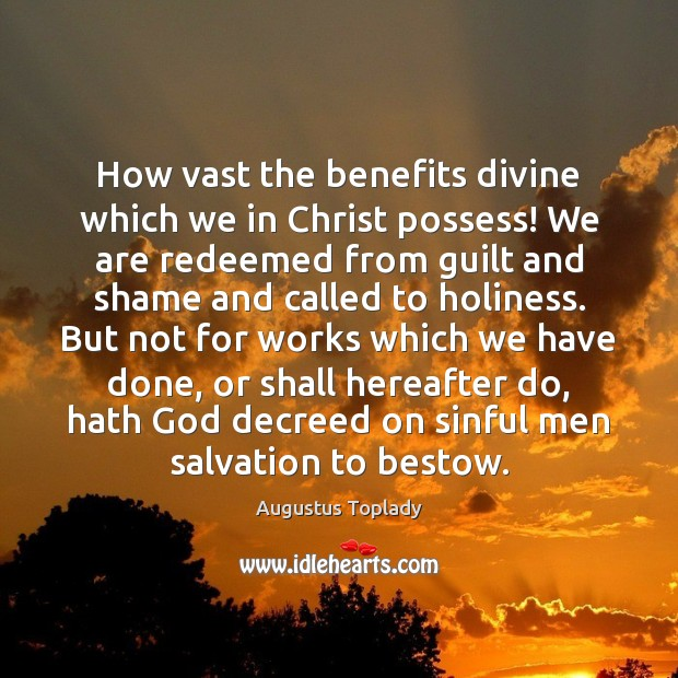 Image, How vast the benefits divine which we in Christ possess! We are
