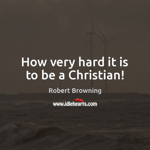 How very hard it is to be a Christian! Image