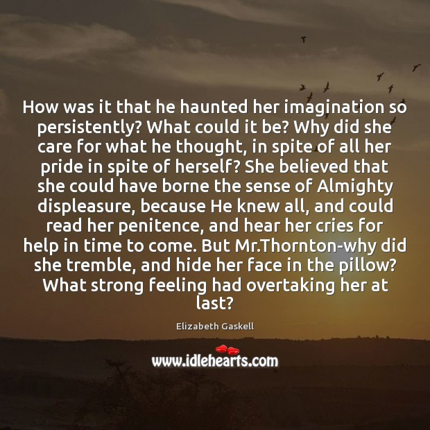 How was it that he haunted her imagination so persistently? What could Elizabeth Gaskell Picture Quote