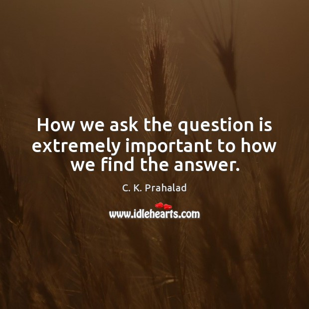 Image, How we ask the question is extremely important to how we find the answer.