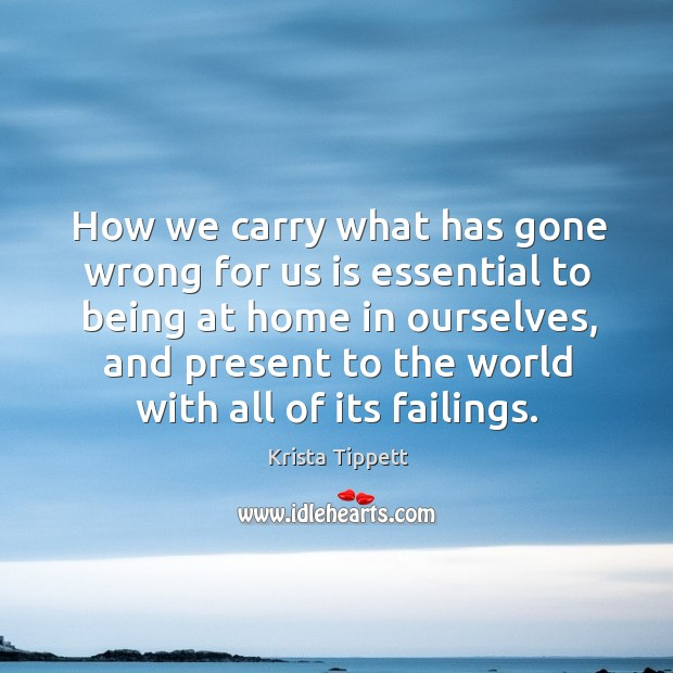 How we carry what has gone wrong for us is essential to Krista Tippett Picture Quote