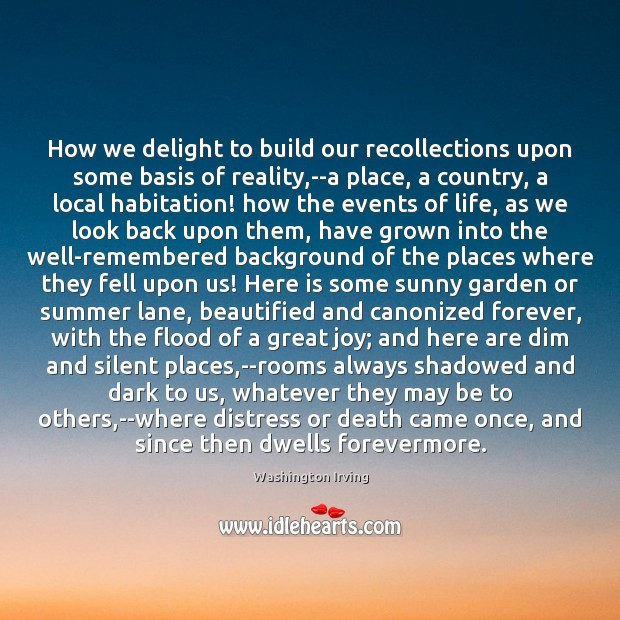 How we delight to build our recollections upon some basis of reality, Washington Irving Picture Quote