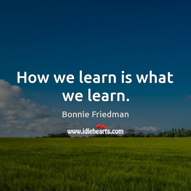 Image, How we learn is what we learn.