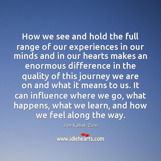 How we see and hold the full range of our experiences in Jon Kabat-Zinn Picture Quote