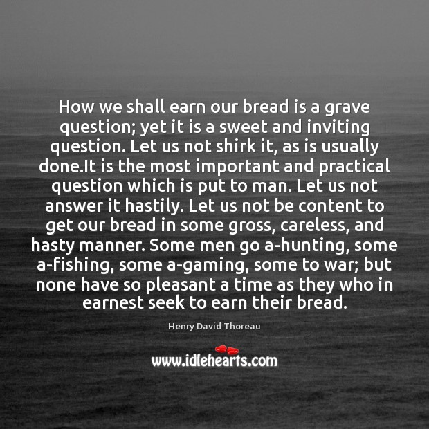 Image, How we shall earn our bread is a grave question; yet it