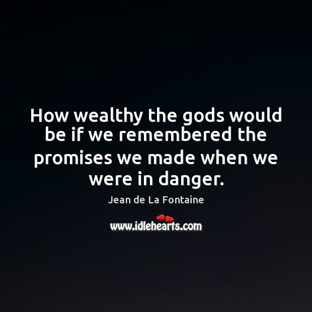 How wealthy the Gods would be if we remembered the promises we Jean de La Fontaine Picture Quote
