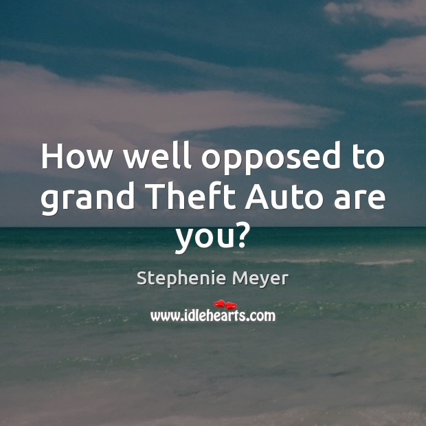 How well opposed to grand Theft Auto are you? Image