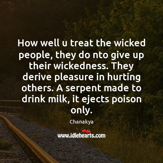 How well u treat the wicked people, they do nto give up Chanakya Picture Quote