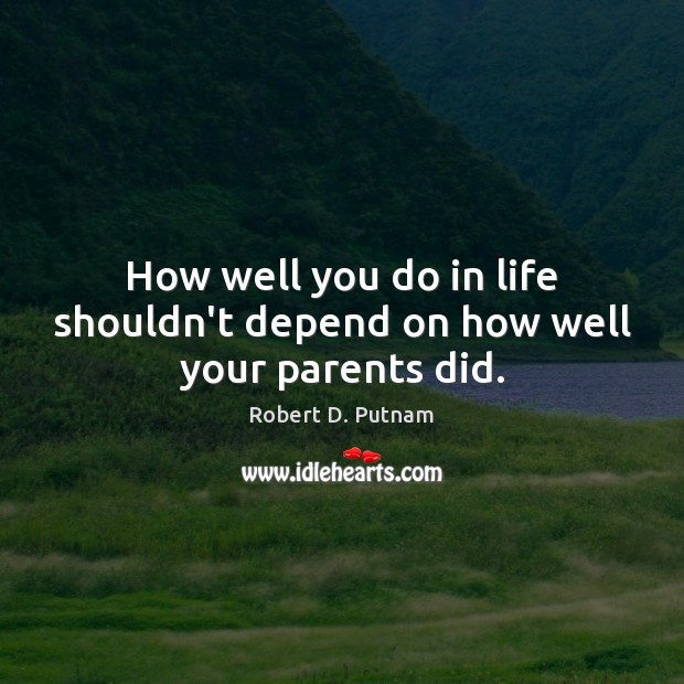 How well you do in life shouldn't depend on how well your parents did. Image