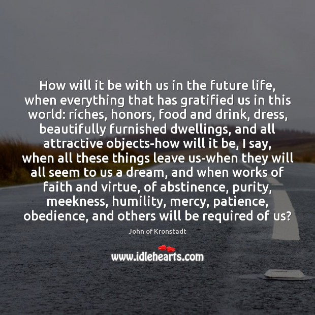 How will it be with us in the future life, when everything John of Kronstadt Picture Quote
